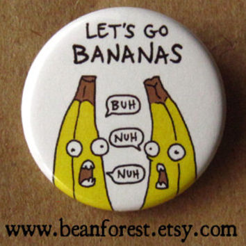 let's go BANANAS - pinback button badge