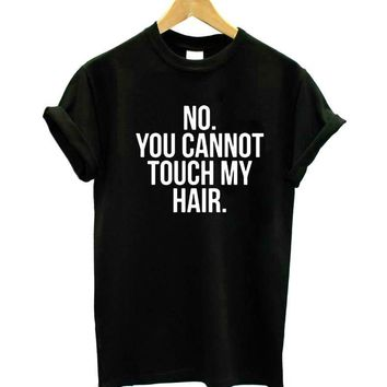 NO YOU CANNOT TOUCH MY HAIR graphic tee