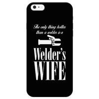 The Only Thing Hotter than a Welder is a Welders Wife Phone Case