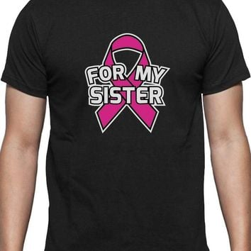 For My Sister - Breast Cancer Awareness - Pink Ribbon - Men's Tee