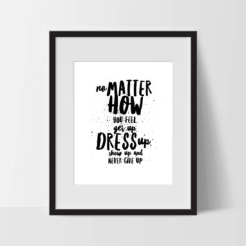 No Matter How You Feel, Dress Up, Typography Wall Art