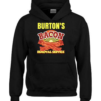 BURTON S Bacon Removal Service Funny Ideal Birthday Gift - Hoodie