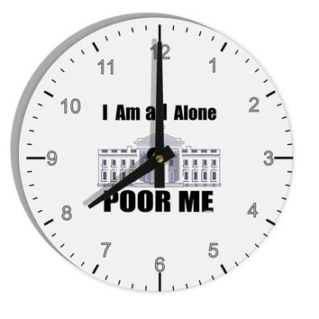"I'm All Alone Poor Me Trump Satire 8"" Round Wall Clock with Numbers by TooLoud"
