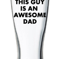 This Guy Is An Awesome Dad Beer Glass / Pilsner, Fathers Day Beer Glass, Dad's Beer Glass