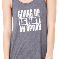 Giving Up Is Not An Option Tank Top, Workout Tank Top, Gym Tank, Running Tank Top, Funny Working Out Tank Top, Crossfit Tank B-288-TANK
