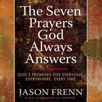 The Seven Prayers God Always Answers: God's Promises for Everyone, Everywhere, Every Time