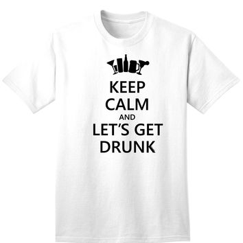 Keep Calm and Let's Get Drunk Adult T-Shirt