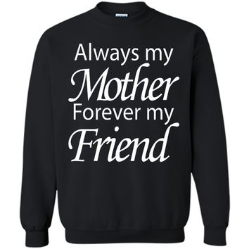 Always My Mother Forever My Friend - Mother Day Shirt 2017  - mother's day