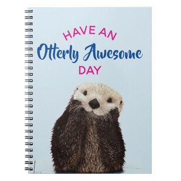Have an Otterly Awesome Day Cute Otter Photo Notebook