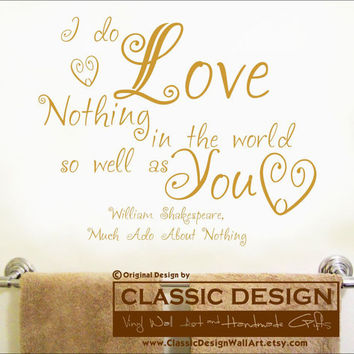 Vinyl Wall Decal - I Do LOVE Nothing in the World as Well as YOU, William Shakespeare quote, Much Ado About Nothing