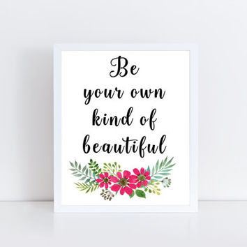 Be Your Own Kind of Beautiful, printable, floral, quote, wall art, wall decor, home, room, dorm, modern, gift idea, words, inspirational