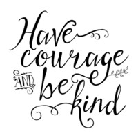 Have Courage and Be Kind (BW) Art Print by Noonday Design