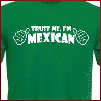 Trust Me, I'm MEXICAN T-shirt Cinco De Mayo T shirt Tee more colors  S-2XL