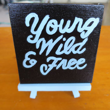 Young Wild and Free Mini Easel Canvas