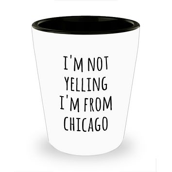 Chicago Shot Glass I'm Not Yelling I'm from Chicago Gag Gifts for Men and Women