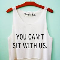 You Can't Sit With Us Crop Tank Top