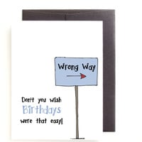 Funny Getting Older Birthday Card - Wrong Way by Yellow Daisy Paper Co.