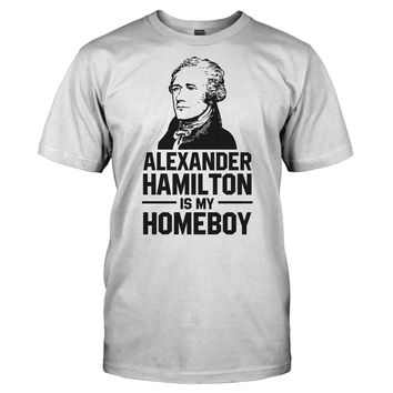 Alexander Hamilton Is My Homeboy - T Shirt