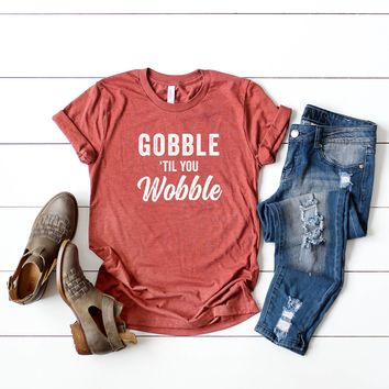 Gobble til' you Wobble Graphic Tee
