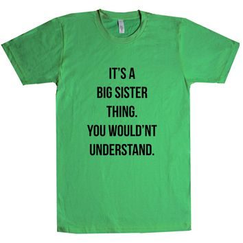It's A Big Sister Thing. You Wouldn't Understand. Unisex T Shirt