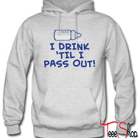 I Drink 'Til I Pass Out hoodie