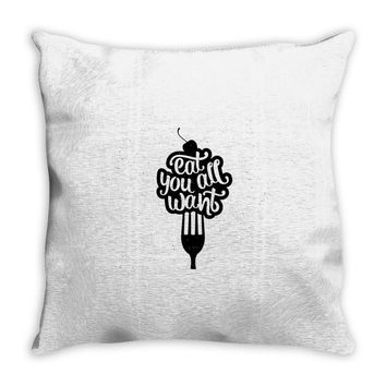 eat all you want Throw Pillow