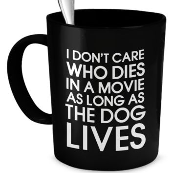 I don't care who dies in a movie as long as the dog lives