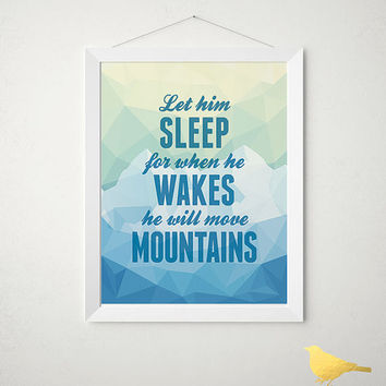 Let him sleep for when he wakes he will move mountains, Geometrics, Nursery Wall  - 8x10 - Print - Wall Art