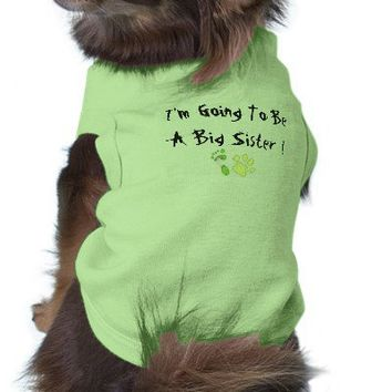 I'm Going To Be A Big Sister Dog Shirt from Zazzle.com
