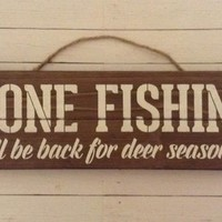 Funny Rustic Man Cave / Cabin Decor, Gift For Hunters, Fishing Gift Gone Fishin' Wood Pallet Sign, Gone Fishin' Will Be Back For Deer Season