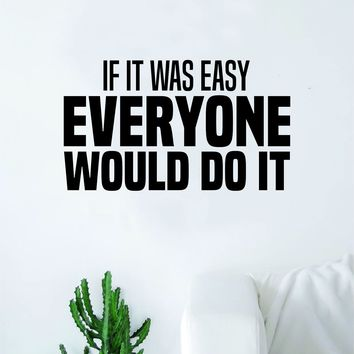 If It Was Easy Quote Decal Sticker Wall Vinyl Art Decor Home Inspirational Nursery Teen Sports Gym Classroom