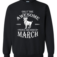 Only the awesome people are born in March sweatshirt, birthday, gift ideas, born in March gift, aries
