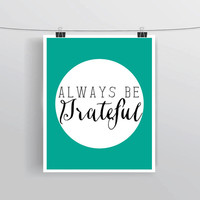 Printable INSTANT DOWNLOAD Always be grateful typography quote art, prints and posters, digital, home dorm & apartment decor, craft room