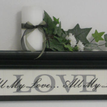 """LOVE Sign - Home Decor Wall Shelf 24"""" Black and White with Verse - LOVE - All My Love... All My Life"""