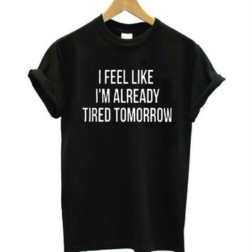 Already Tired Tomorrow T-Shirt