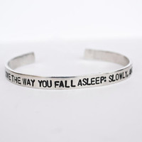 "TFIOS Cuff- ""I fell in love the way you fall asleep: slowly and then all at once."""