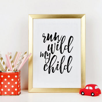 NURSERY WALL ART, Run Wild My Child, Kids Room Decor,Nursery Decor,Quote Prints,Children Room Decor,Kids Room Decor,Funny Print,Quote Art