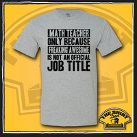 Math Teacher Only Because Freaking Awesome Is Not An Official Job Title Shirt - Gift for Math Teacher - School Teacher - Funny - Humor