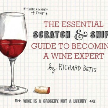 The Essential Scratch and Sniff Guide to Becoming a Wine Expert: Take a Whiff of That, Wine is a Grocery, Not a Luxury