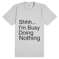 Shhh I'm Busy Doing Nothing-Unisex Silver T-Shirt