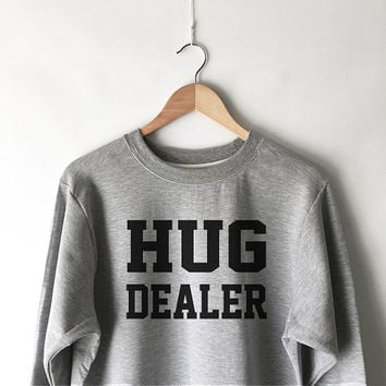 Hug Dealer Sweatshirt - Hug Dealer Shirts - Cute Shirts - Funny Sweatshirts - Gifts for Women - Popular Shirts and Tees