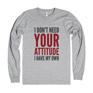 I Don'T Need Your Attitude I Have My Own Long Sleeve T-Shirt (Idd041412)