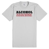 'Alcohol will not solve your problems, but neither will milk or wat...