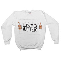 Black & Brown Lives Matter  -- Unisex Sweatshirt