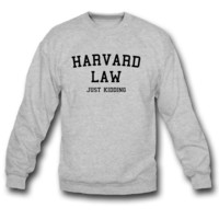 Harvard Law... Just Kidding SWEATSHIRT CREWNECK