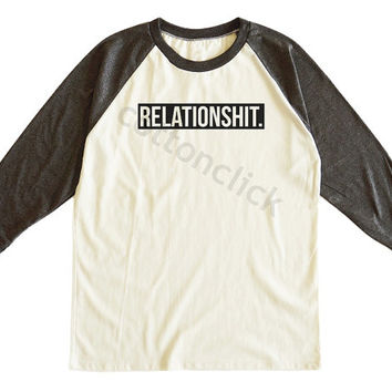Relationshit Shirt Quote Shirt Funny Slogan Shirt Fashion Shirt Tumblr Shirt Unisex Tee Men Tee Women Tee Raglan Tee Shirt Baseball Tee