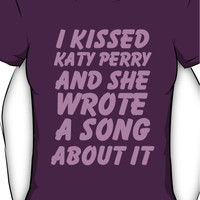 I kissed Katy Perry and She Wrote A Song About It Women's T-Shirt