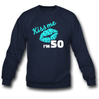 kiss me i'm 50 sweatshirt