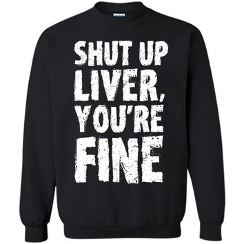 Shut Up Liver Youre Fine T Shirt