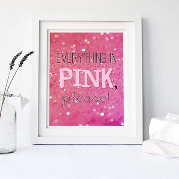 Quote print, Everything in Pink Please, Girls bedroom art, pink, sparkle, glitter, word art typography, gift for girl, gift for daughter